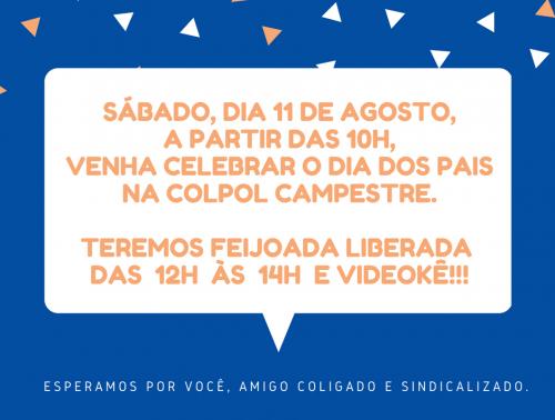 No sábado, dia 11 de agosto, a partir das 10h, venha celebrar o Dia dos Pais na Colpol Campestre. Teremos feijoada liberada e videokê!!! (2)